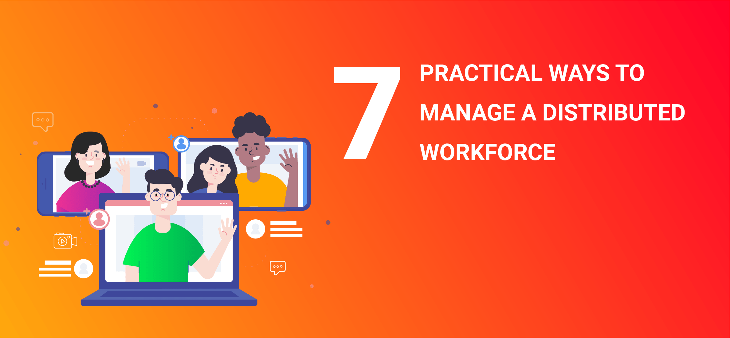 Seven Practical Ways to manage a distributed workforce